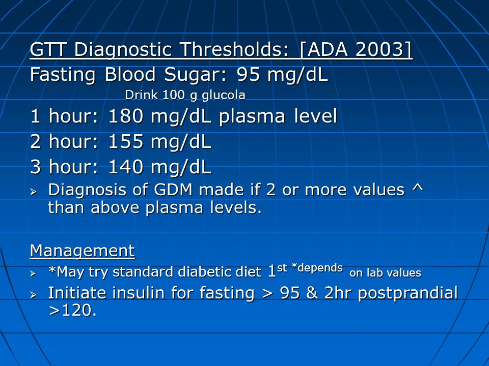 GTT Diagnostic Thresholds: [ADA 2003] Fasting Blood Sugar: 95 mg/dL